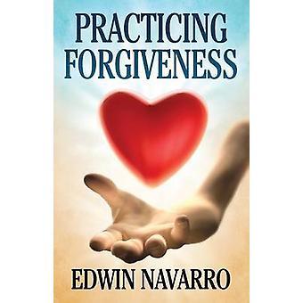 Practicing Forgiveness by Navarro & Edwin