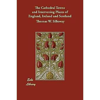 De steden van de kathedraal en de tussenliggende plaatsen van Engeland-Ierland en Schotland door Silloway & Thomas W.