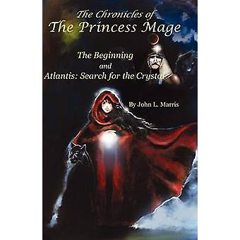 The Chronicle of the Princess Mage The Beginning and Atlantis Search for the Crystal by Marris & John Lee