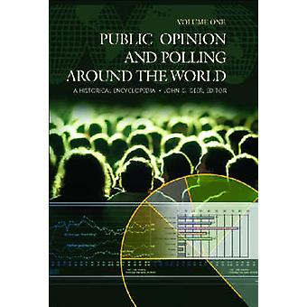 Public Opinion and Polling around the World A Historical Encyclopedia 2V by Geer & John