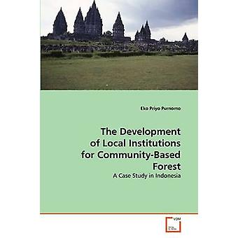 The Development of Local Institutions for CommunityBased Forest by Purnomo & Eko Priyo