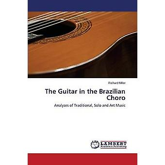 The Guitar in the Brazilian Choro by Miller Richard