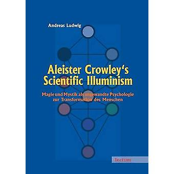 Aleister Crowleys Scientific Illuminism by Ludwig & Andreas