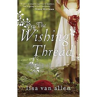 The Wishing Thread - A Novel by Lisa Val Allen - 9780345538550 Book