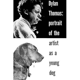 Portrait of the Artist as a Young Dog - Stories by Dylan Thomas - 9780