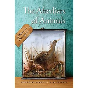 The Afterlives of Animals - A Museum Menagerie by Samuel J. M. M. Albe