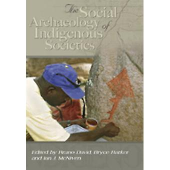 The Social Archaeology of Australian Indigenous Societies by Bruno Da