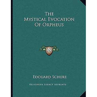 The Mystical Evocation of Orpheus by Edouard Schure - 9781163054420 B