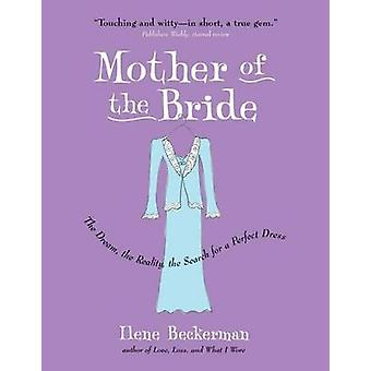 Mother of the Bride - The Dream - the Reality - the Search for a Perfe
