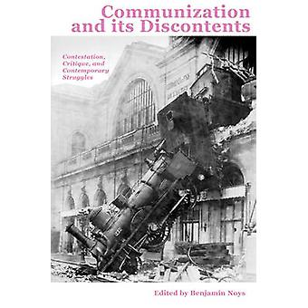 Communization and Its Discontents - Contestation - Critique - and Cont