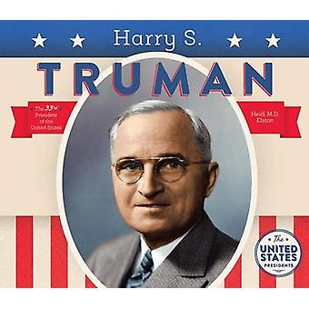 Harry S. Truman by Heidi M D Elston - 9781680781199 Book