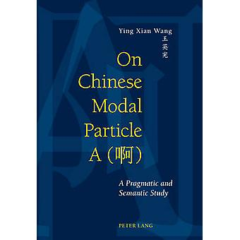 On Chinese Modal Particle A    A Pragmatic and Semantic Study by Ying Xian Ingrid Wang