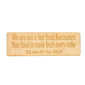 We are not a fast food restaurant. its worth the wait! raw maple wood 11x3.5