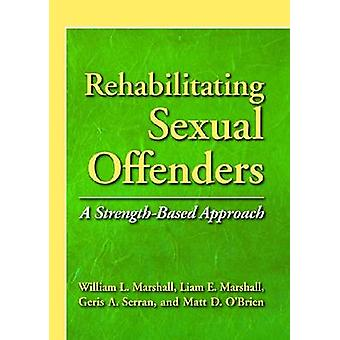 Rehabilitating Sexual Offenders - A Strength-Based Approach by William