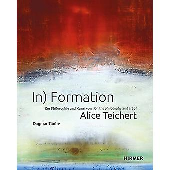 In) Formation - On the philosophy and art of Alice Teichert by Dagmar
