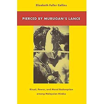Pierced by Murugans Lance : Ritual, Power and Moral Redemption among Malaysian Hindus