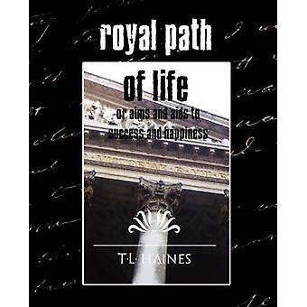 Royal Path of Life or Aims and Aids to Success and Happiness New Edition par T.L.Haines