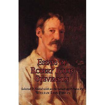 Essays of Robert Louis Stevenson by Stevenson & Robert Louis
