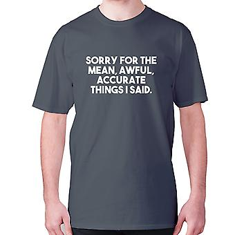 Mens funny rude t-shirt slogan tee offensive hilarious - Sorry for the mean, awful, accurate things I said