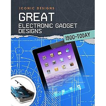 Great Electronic Gadget Designs 1900  Today by Ian Graham