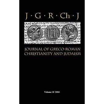 Journal of GrecoRoman Christianity and Judaism 10 2014 by Porter & Stanley E.