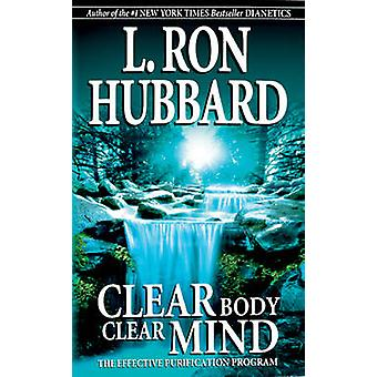 Clear Body Clear Mind  The Effective Purification Program by L Ron Hubbard