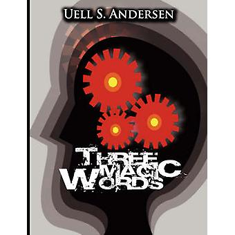 Three Magic Words The Key to Power Peace and Plenty by Anderson & Uell Stanley