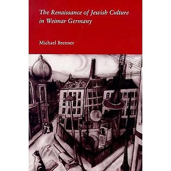 The Renaissance of Jewish Culture in Weimar Germany by Brenner & Michael