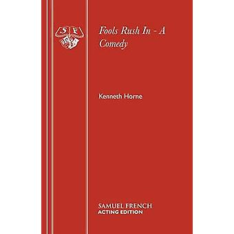 Fools Rush In  A Comedy by Horne & Kenneth