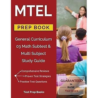 MTEL General Curriculum 03 Math Subtest  Multi Subject Study Guide Prep Book by MTEL General Curriculum Prep Team