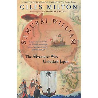 Samurai William - The Adventurer Who Unlocked Japan by Giles Milton -