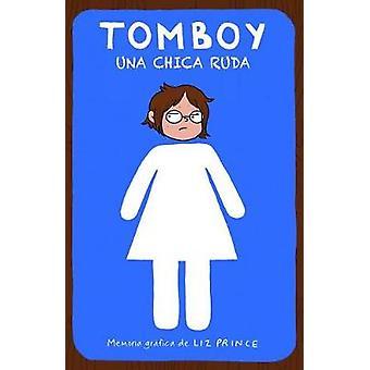 Tomboy. Una Chica Ruda / Tomboy - A Graphic Memoir by Liz Prince - 978