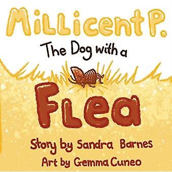 Millicent P. The Dog with a Flea by Barnes & Sandra