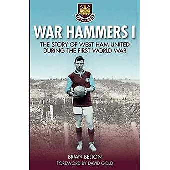 War Hammers I: The Story of West Ham United during the First World War