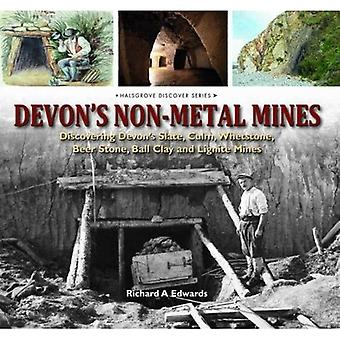 Devon's Non-Metal Mines: Discovering Devon's Slate, Culm, Whetstone, Beer Stone, Ball Clay and Lignite Mines