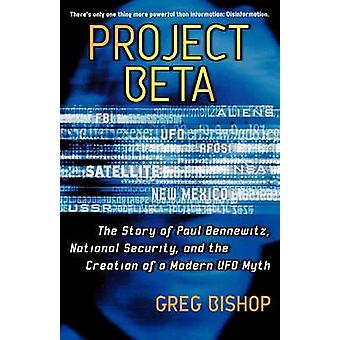Project Beta The Story of Paul Bennewitz National Security and the Creation of a Modern UFO Myth Original by Bishop & Greg