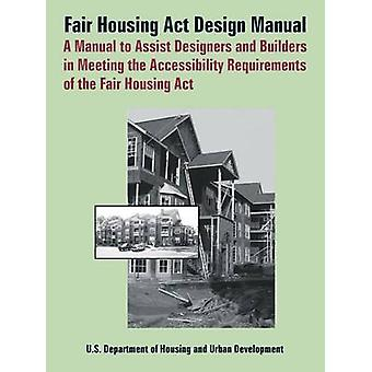 Fair Housing ACT Design Manual A Manual to Assist Designers and Builders in Meeting the Accessibility Requirements of the Fair Housing ACT by Department of Housing & Urban Developmen