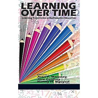 Learning Over Time Learning Trajectories in Mathematics Education Hc by Maloney & Alan P.