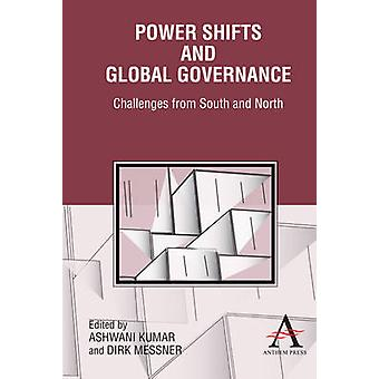 Power Shifts and Global Governance Challenges from South and North by Kumar & Ashwani