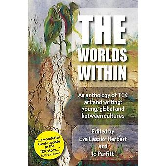 The Worlds Within an anthology of TCK art and writing young global and between cultures by Parfitt & Jo