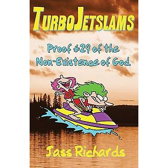 TurboJetslams Proof 29 of the NonExistence of God by Richards & Jass