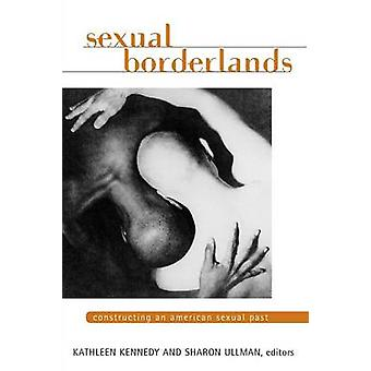 SEXUAL BORDERLANDS CONSTRUCTING AN AMERICAN SEXUAL PAST by KENNEDY & KATHLEEN