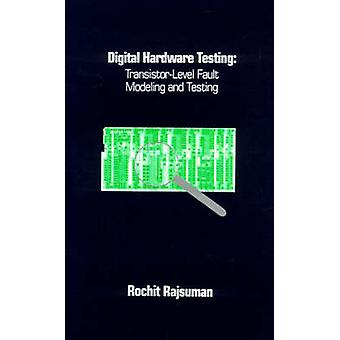 Digital Hardware Testing TransistorLevel Fault Modeling and Testing by Rajsuman & Rochit