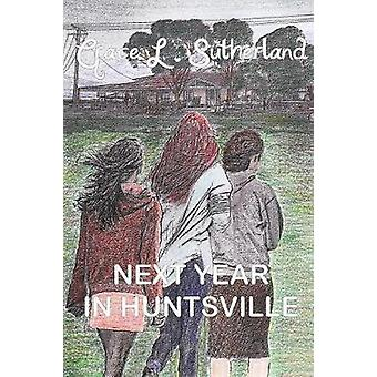 Next Year In Huntsville by Sutherland & Grace L