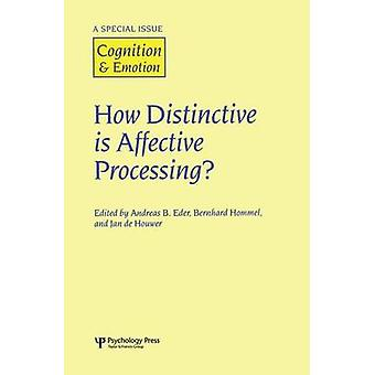 How Distinctive is Affective Processing  A Special Issue of Cognition and Emotion by Eder & Andreas. B