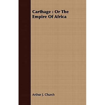 Carthage  Or The Empire Of Africa by Church & Arthur J.