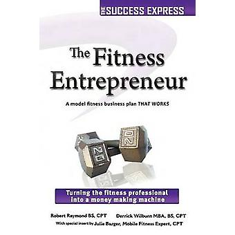 The Fitness Entrepreneur Turning the Fitness Professional Into a Money Making Machine by Raymond & Robert