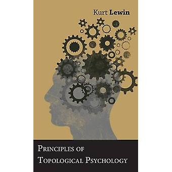 Principles of Topological Psychology by Lewin & Kurt