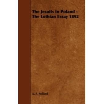 The Jesuits in Poland  The Lothian Essay 1892 by Pollard & A. F.