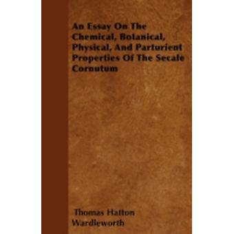 An Essay On The Chemical Botanical Physical And Parturient Properties Of The Secale Cornutum by Wardleworth & Thomas Hatton